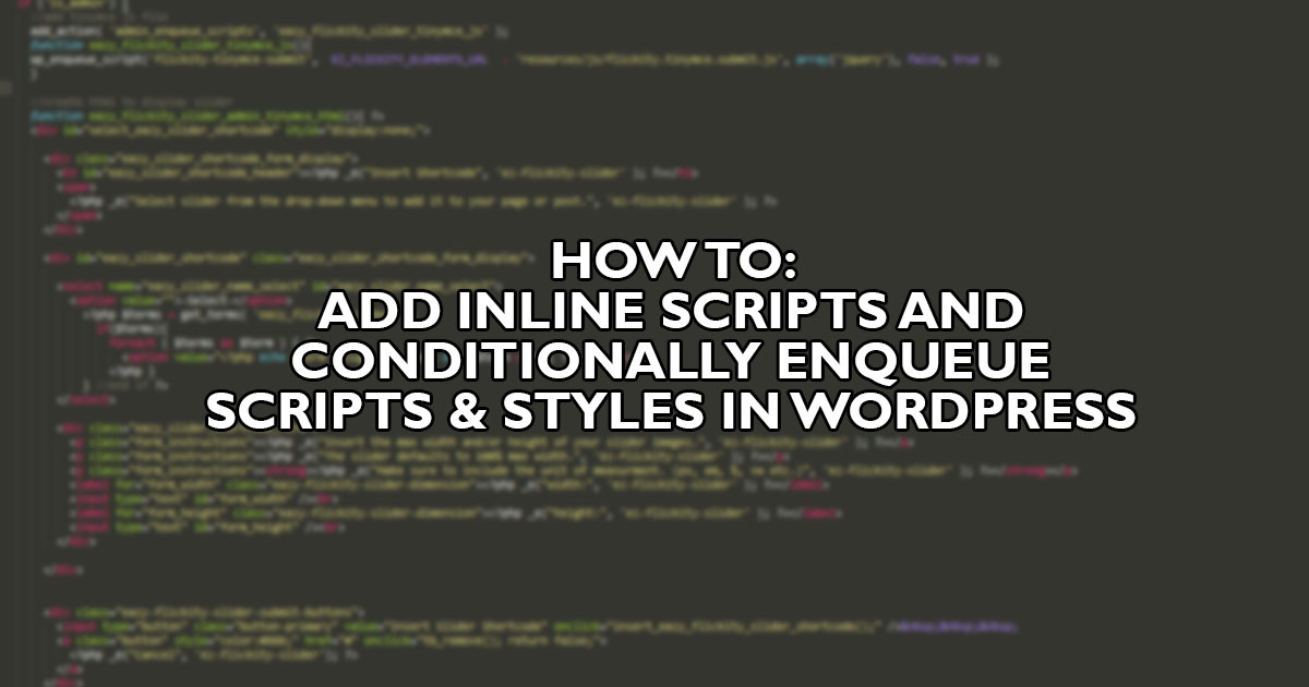 How To: Add Inline Scripts and Conditionally Enqueue Scripts